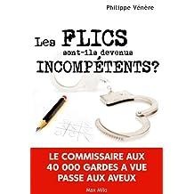 Les flics sont-ils devenus incompétents ?: Le commissaire aux 40.000 gardes à vue passe aux aveux - Essais - documents (Essais-Documents) (French Edition)