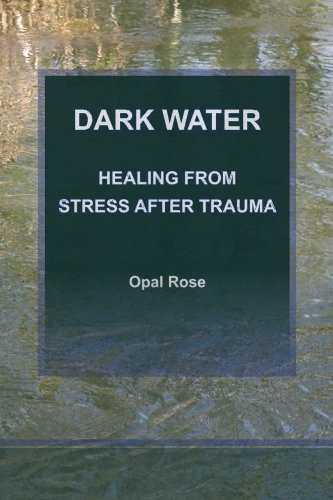 Book: Dark Water - Healing From Stress After Trauma by Opal Rose
