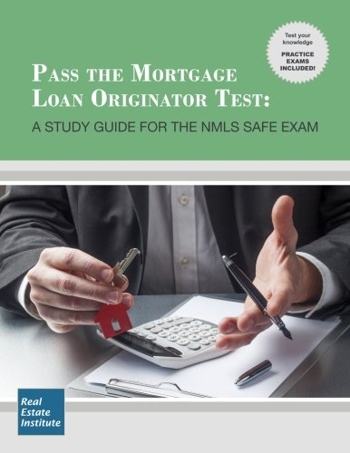 Pass the Mortgage Loan Originator Test: A Study Guide for the NMLS SAFE Exam by Real Estate Institute