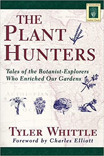Plant Hunters: Being an Examination of Collecting, with an Account ...