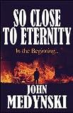 So Close to Eternity, John Medynski, 1607490188