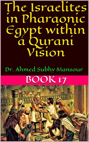 The Israelites in Pharaonic Egypt within a Qurani Vision : Dr. Ahmed Subhy Mansour (Works of Dr. Ahmed Subhy Mansour Book 17)