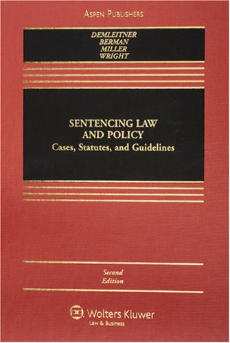 Sentencing Law and Policy: Cases, Statutes, and Guidelines