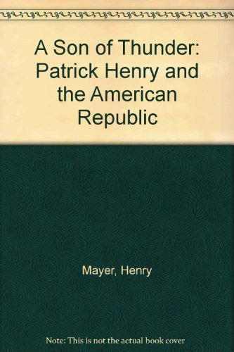 A Son of Thunder: Patrick Henry and the American Republic