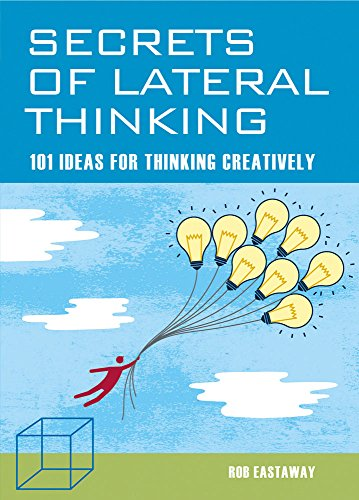 Secrets of Lateral Thinking: 101 Ideas for Thinking Creatively