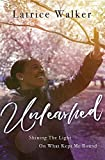 Unleashed: Shining The Light On What Kept Me Bound