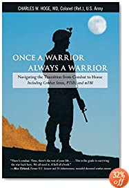 Once a Warrior Always a Warrior: Navigating The Transition From Combat To Home Including Combat Stress, PTSD, and mTBI