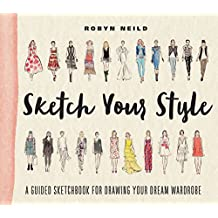 Sketch Your Style: A Guided Sketchbook for Drawing Your Dream Wardrobe