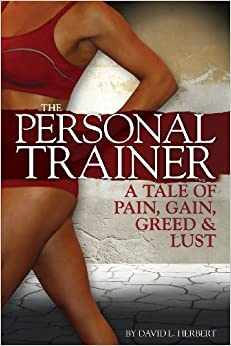 The Personal Trainer: A Tale of Pain, Gain, Greed and Lust