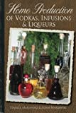 Home Production of Vodkas, Infusions and Liqueurs, Stanley Marianski and Adam Marianski, 0983697345