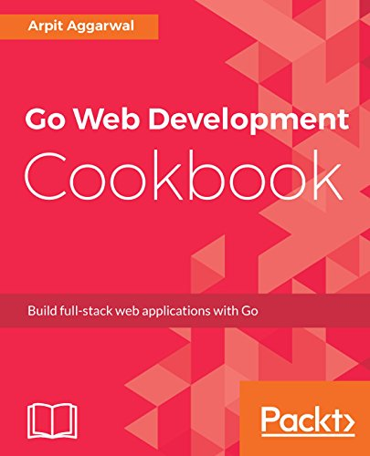 Go Web Development Cookbook: Build full-stack web applications with Go