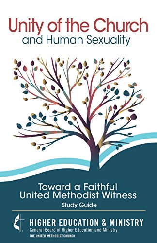 Unity of the Church and Human Sexuality: Toward a Faithful United Methodist Witness