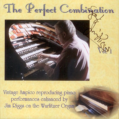The Perfect Combination: Vintage Ampico Reproducing Piano Performances Enhanced By Jim Riggs on the Wurlitzer Organ (Little River Studio, Wichita)