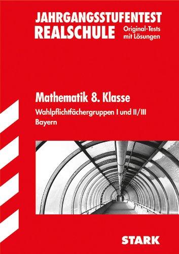 Bayerischer Mathematik-Test / Jahrgangsstufentest 8. Klasse Realschule 2012, Wahlpflichtfächergruppen I und II / III.: Mit den Original-Tests und Basiswissen mit Lösungen.