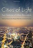 Cities of Light: Two Centuries of Urban Illumination