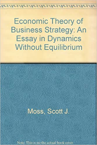 Amazoncom Economic Theory Of Business Strategy An Essay In  Amazoncom Economic Theory Of Business Strategy An Essay In Dynamics  Without Equilibrium  Scott J Moss Books