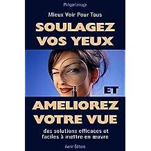 Soulagez Vos Yeux et Améliorez Votre Vue: Des solutions efficaces et faciles à mettre en oeuvre (French Edition)