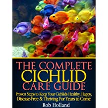 The Complete Cichlid Care Guide - My 20 Years Personal Journey Keeping Cichlids Thriving