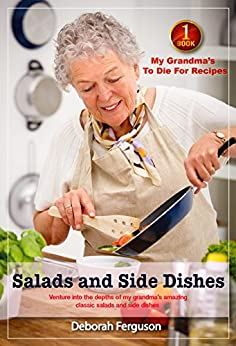 Best Recipes: Healthy Recipes: Dinner Recipes: Cook Book 1: My Grandma's to Die for Recipes: Salads and Side Dishes: Venture into the Depths of my Grandma's Recipes by [Ferguson, Deborah]
