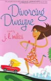 Divorcing Dwayne, J. L. Miles, 1581826508