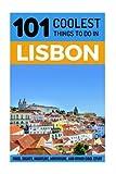 Lisbon: Lisbon Travel Guide: 101 Coolest Things to Do in Lisbon, Portugal (Lisbon Travel Guide, Portugal Travel Guide, Backpacking Lisbon, Lisbon Holidays, Lisbon Vacations, Lisbon Restaurants)