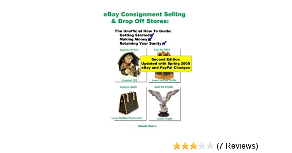 Ebay Consignment Selling Drop Off Stores The Unofficial How To Guide To Getting Started Making Money And Retaining Your Sanity Dohrn Claude 9781434837059 Amazon Com Books