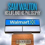Sam Walton: His Life and His Philosophy | J. D. Rockefeller