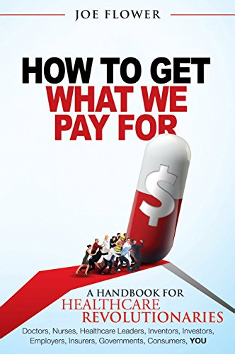 How to Get What We Pay For: A Handbook for Healthcare Revolutionaries