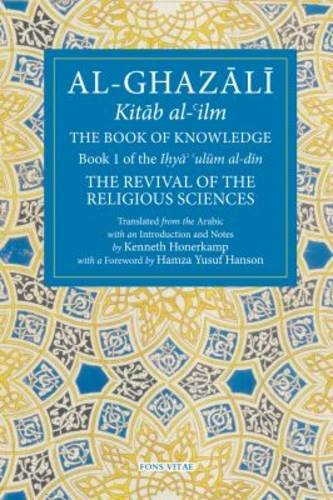 The Book of Knowledge: Book 1 of The Revival of the Religious Sciences (The Fons Vitae Al-Ghazali Series)
