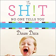 The Sh!t No One Tells You: A Guide to Surviving Your Baby's First Year Audiobook by Dawn Dais Narrated by Meredith Mitchell