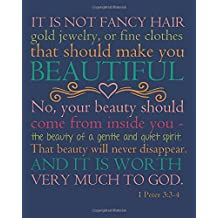 "It is not fancy hair god jewelry, or fine clothes   that should make you beautiful No, your beauty   should come from inside you-the beauty of a gentle   and quiet spirit. That beauty will never   disappear. And it is worth very much to God.: Bible Quotes Notebook Wide Ruled College Lined   Composition Notebook For 132 Pages of 8""x10""   inches"