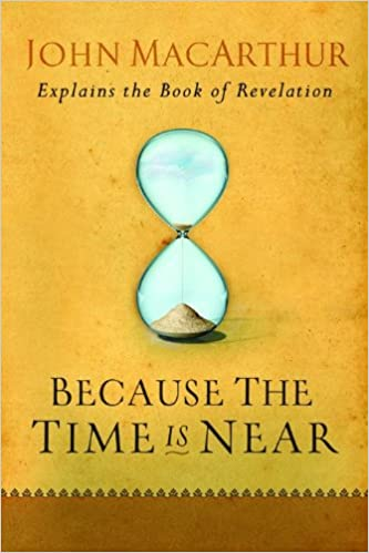 because the time is near john macarthur explains the book of revelation