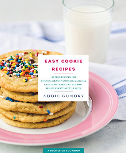 Baked Cookie Recipes (Easy Cookie Recipes: 103 Best Recipes for Chocolate Chip Cookies, Cake Mix Creations, Bars, and Holiday Treats Everyone Will Love)