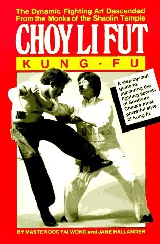 Choy Li Fut Kung Fu: The Dynamic Fighting Art Descended From the Monks of the Shaolin Temple by Doc-Fai Wong (1989-12-03)