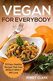 Vegan for Everybody: 50 Easy, Healthy Recipes That Your Whole Family Will Love.