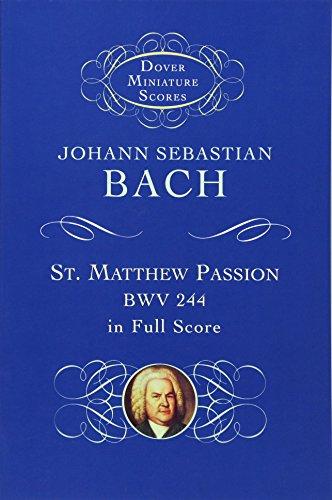 St. Matthew Passion, BWV 244, in Full Score (Dover Miniature Scores)