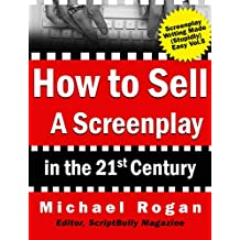 "How to Sell a Screenplay in the 21st Century: Your No-Nonsense Screenwriter's Guide to Launching a Film Career ((Book 5 of the ""Screenplay Writing Made Stupidly Easy"" Collection))"