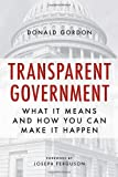 Transparent Government, Donald J. Gordon, 1616149191