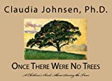 Once There Were No Trees: A Children's Book About Saving The Trees