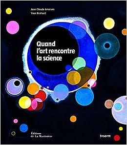 Amazon.fr - Quand l'art rencontre la science - Jean Claude Ameisen, Yvan Brohard - Livres