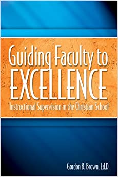 Book Guiding Faculty to Excellence: Instructional Supervision in the Christian School