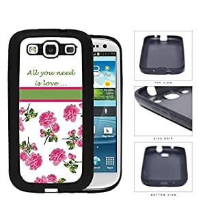 All You Need Is Love Quote With Pink Roses Rubber Silicone TPU Cell Phone Case Samsung Galaxy S3 SIII I9300