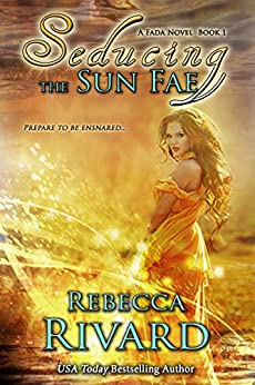 Seducing the Sun Fae: A Fada Novel  Book 1 (The Fada Shapeshifter Series) by [Rivard, Rebecca]