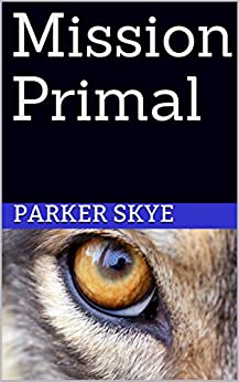 Mission Primal (Silver Moon Pack Book 1) by [Skye, Parker]