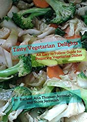 Tasty Vegetarian Recipes: An Easy to Follow Guide for Preparing Vegetarian Dishes