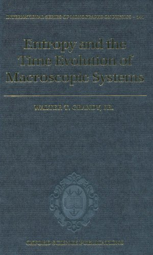 Entropy and the Time Evolution of Macroscopic Systems (International Series of Monographs on Physics Book 141)