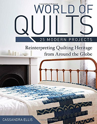World of Quilts - 25 Modern Projects: Reinterpreting Quilting Heritage from Around the (Heritage Scrapbook Page)