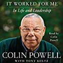It Worked for Me: In Life and Leadership Audiobook by Colin Powell Narrated by Colin Powell
