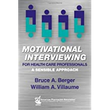 Motivational Interviewing for Health Care Professionals: A Sensible Approach by Berger, Bruce, Villaume, William (2013) Paperback