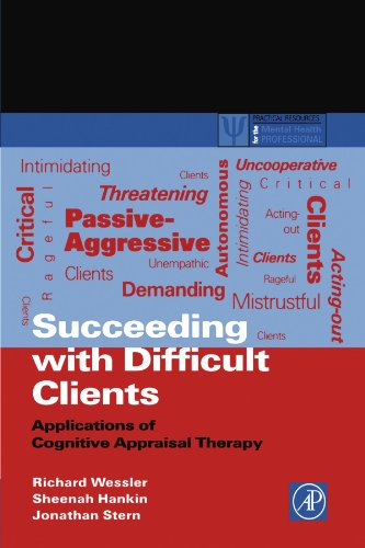Succeeding with Difficult Clients: Applications of Cognitive Appraisal Therapy (Practical Resources for the Mental Health Professional)